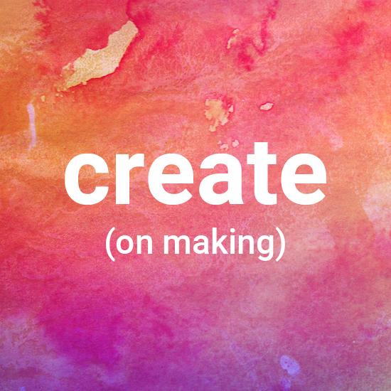 Create (on making)