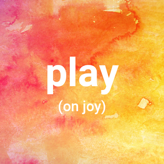 Play (on joy)